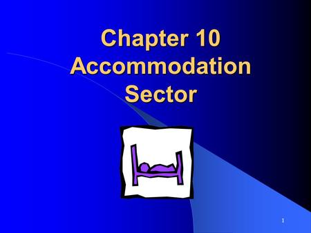 1 Chapter 10 Accommodation Sector. 2 Introduction Canada – more than 300,000 rooms – 8700 hotels and motels 172,300 workers = 12% tourism related jobs.