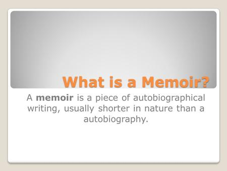 What is a Memoir? A memoir is a piece of autobiographical writing, usually shorter in nature than a autobiography.