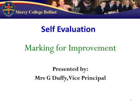 1 Marking for Improvement Presented by: Mrs G Duffy, Vice Principal Self Evaluation.