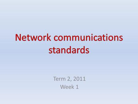 Term 2, 2011 Week 1. CONTENTS Network communications standards – Ethernet – TCP/IP Other network protocols – The 802.11 standard – Wireless application.