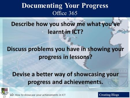 Documenting your progress ICT Creating a Blog LO: How to showcase your achievements in ICT Documenting Your Progress Office 365 Documenting Your Progress.
