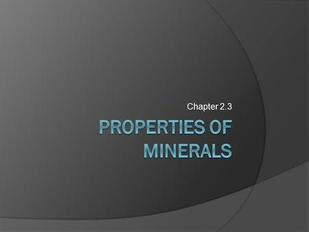 Chapter 2.3. How can we identify Minerals?  Minerals come in all different shapes, colors, textures, and properties.  For example, minerals like halite.