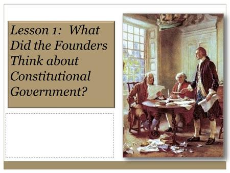 Lesson 1: What Did the Founders Think about Constitutional Government?
