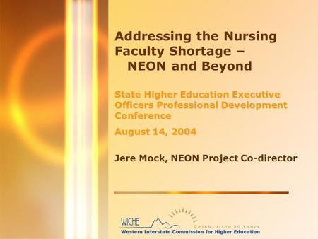 Addressing the Nursing Faculty Shortage – NEON and Beyond State Higher Education Executive Officers Professional Development Conference August 14, 2004.