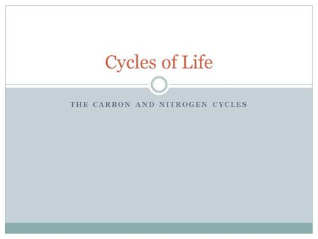 THE CARBON AND NITROGEN CYCLES Cycles of Life. The Carbon Cycle Carbon is found in four major reserves on earth. Organisms: Inside the body tissues of.