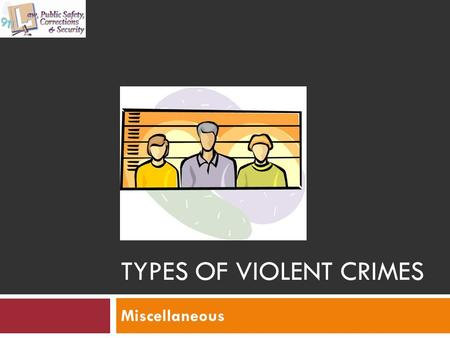 TYPES OF VIOLENT CRIMES Miscellaneous. Copyright © Texas Education Agency 2011. All rights reserved. Images and other multimedia content used with permission.