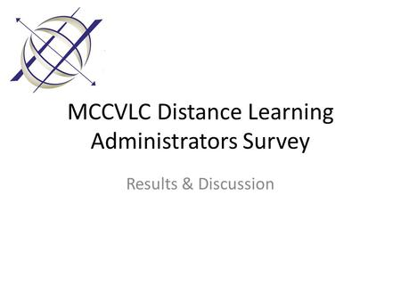 MCCVLC Distance Learning Administrators Survey Results & Discussion.