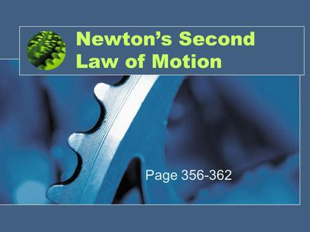 Newton's Second Law of Motion Page 356-362. Force and Acceleration Force is a push or a pull. Acceleration is when the motion of an object changes. Examples:
