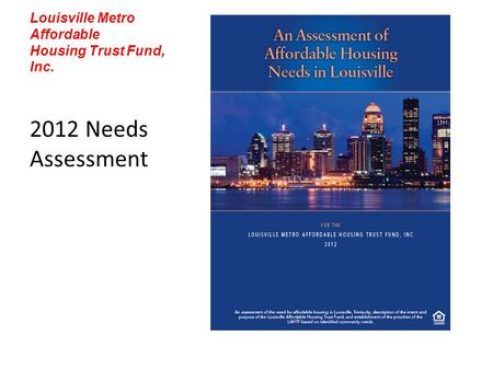 Louisville Metro Affordable Housing Trust Fund, Inc. 2012 Needs Assessment.