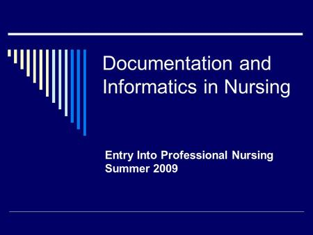 Documentation and Informatics in Nursing Entry Into Professional Nursing Summer 2009.