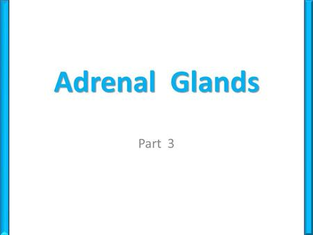 Adrenal Glands Part 3. Dr. M. Alzaharna (2014) Adrenal Medulla The adrenal medulla accounts for about 10% of the mass of the adrenal gland Distinct embryologically.