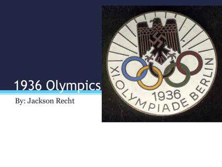 1936 Olympics By: Jackson Recht. Learning Target I will use primary and secondary sources to explain historical events. I learned from primary sources.