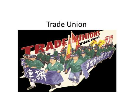 the development of trade unions in britain The trade unions was heavily influenced by the established mainstream economic methodology this clearly implies that in order to understand the development of the.