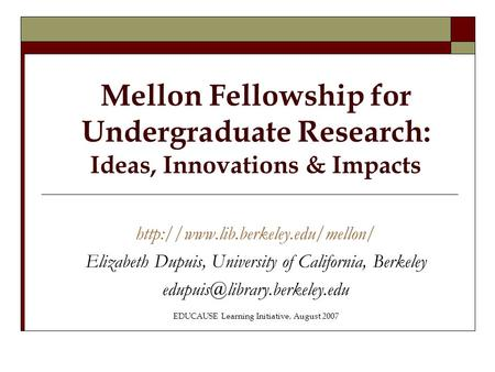 Mellon Fellowship for Undergraduate Research: Ideas, Innovations & Impacts  Elizabeth Dupuis, University of California,