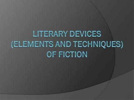Literary Devices (elements and Techniques) of fiction