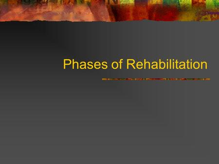 Phases of Rehabilitation. Rehabilitation Rehabilitation~ process of recovering from an injury Treatment and education to regain maximum function and high.