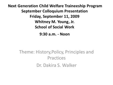Next Generation Child Welfare Traineeship Program September Colloquium Presentation Friday, September 11, 2009 Whitney M. Young, Jr. School of Social Work.