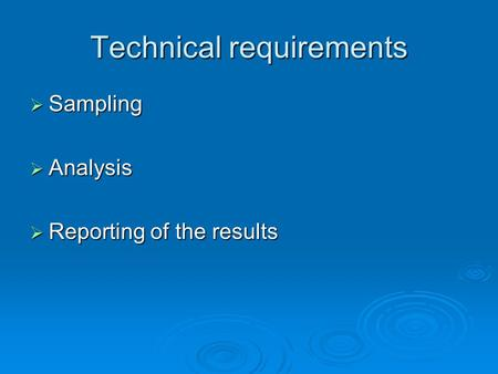 Technical requirements  Sampling  Analysis  Reporting of the results.