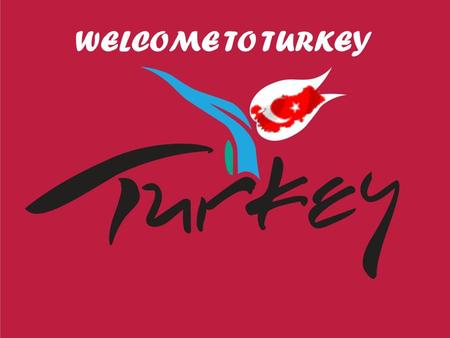 WELCOME TO TURKEY Turkey is a pennisula. It is a bridge beetween Asia and Europe.