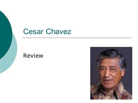 Cesar Chavez Review. To work hard for a long time.