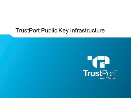 TrustPort Public Key Infrastructure. WWW.TRUSTPORT.COM Keep It Secure Table of contents  Security of electronic communications  Using asymmetric cryptography.