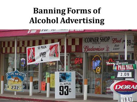 Banning Forms of Alcohol Advertising. Background  Injuries  Liver diseases  Cancers  Heart diseases  Premature deaths  Poverty  Family and partner.