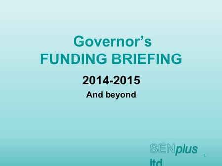 Governor's FUNDING BRIEFING 2014-2015 And beyond 1.