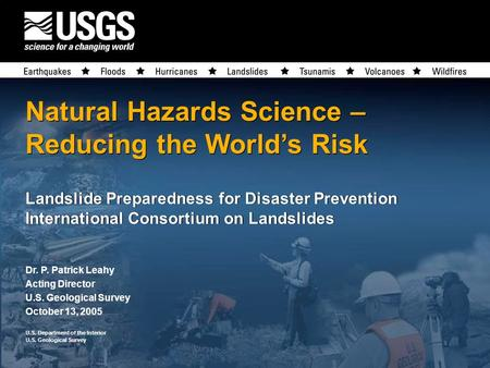 U.S. Department of the Interior U.S. Geological Survey U.S. Department of the Interior U.S. Geological Survey Natural Hazards Science – Reducing the World's.