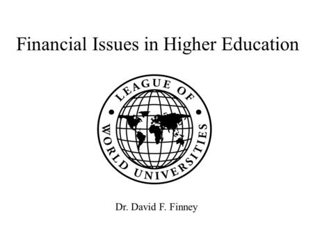 Financial Issues in Higher Education Dr. David F. Finney.