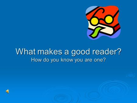 What makes a good reader? How do you know you are one?
