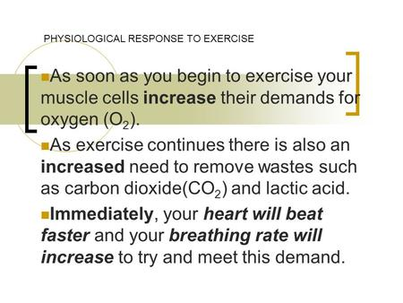 As soon as you begin to exercise your muscle cells increase their demands for oxygen (O 2 ). As exercise continues there is also an increased need to remove.