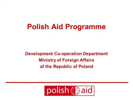 Polish Aid Programme Development Co-operation Department Ministry of Foreign Affairs of the Republic of Poland.