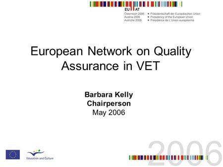 European Network on Quality Assurance in VET Barbara Kelly Chairperson May 2006.
