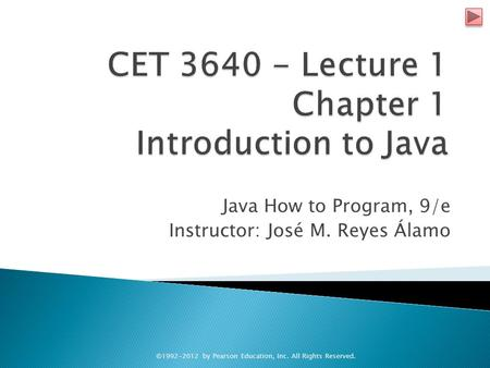 Java How to Program, 9/e Instructor: José M. Reyes Álamo ©1992-2012 by Pearson Education, Inc. All Rights Reserved.