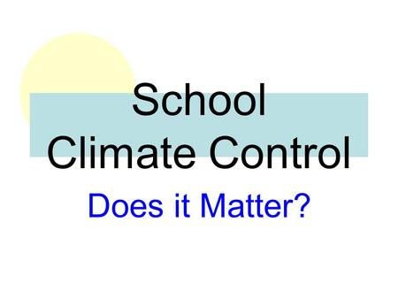 School Climate Control Does it Matter?. Key Messages Student achievement and behavior are impacted by school climate. School climate can be influenced.