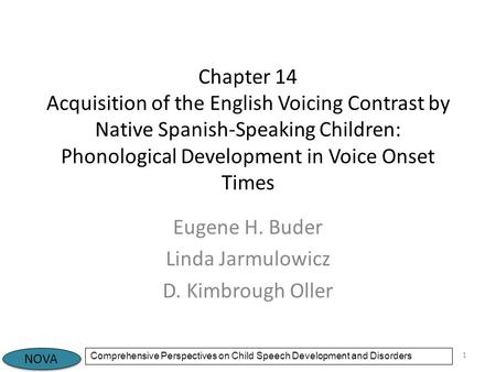 NOVA Comprehensive Perspectives on Child Speech Development and Disorders Chapter 14 Acquisition of the English Voicing Contrast by Native Spanish-Speaking.