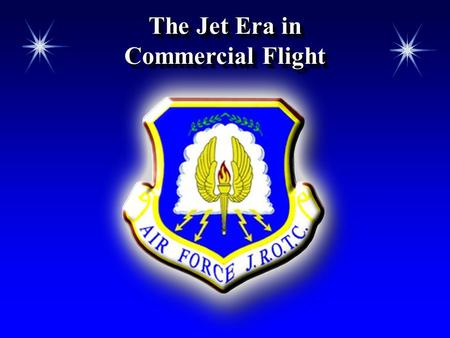 The Jet Era in Commercial Flight. Chapter 5, Lesson 2 OverviewOverview  The significance of the development of the jet engine  Key developments in the.