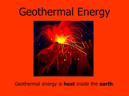 Geothermal Energy Geothermal energy is heat inside the earth.