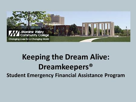 Keeping the Dream Alive: Dreamkeepers® Student Emergency Financial Assistance Program.