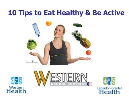 10 Tips to Eat Healthy & Be Active. Why Is Healthy Eating Important? Do Better in School Better concentration More self-confidence Less stress Improved.