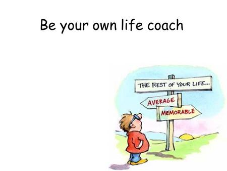 Be your own life coach. How confident are you? Your personal bank account How to become richer Keep promises to yourself ( ฿ 5) Do kind things for other.