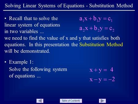 Table of Contents Solving Linear Systems of Equations - Substitution Method Recall that to solve the linear system of equations in two variables... we.