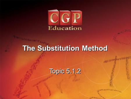 1 Topic 5.1.2 The Substitution Method. 2 Topic 5.1.2 The Substitution Method California Standard: 9.0 Students solve a system of two linear equations.