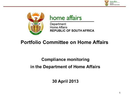 1 Portfolio Committee on Home Affairs Compliance monitoring in the Department of Home Affairs 30 April 2013.