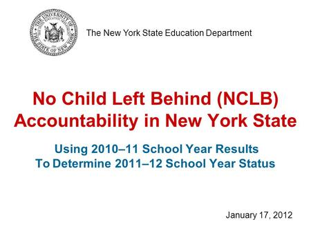 No Child Left Behind (NCLB) Accountability in New York State Using 2010–11 School Year Results To Determine 2011–12 School Year Status The New York State.