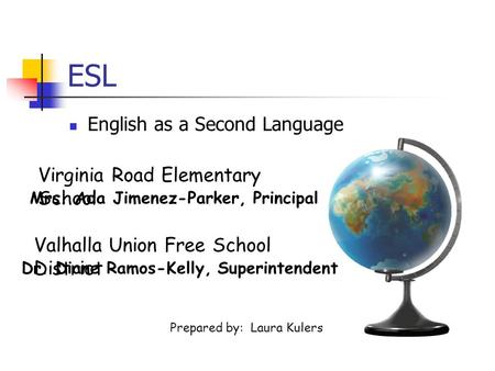 ESL English as a Second Language Virginia Road Elementary School Prepared by: Laura Kulers Mrs. Ada Jimenez-Parker, Principal Dr. Diane Ramos-Kelly, Superintendent.
