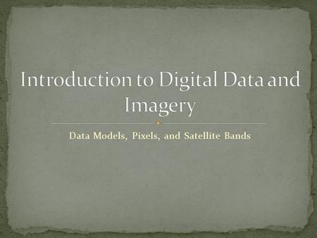 Introduction to Digital Data and Imagery