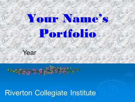 Your Name's Portfolio Year Riverton Collegiate Institute.