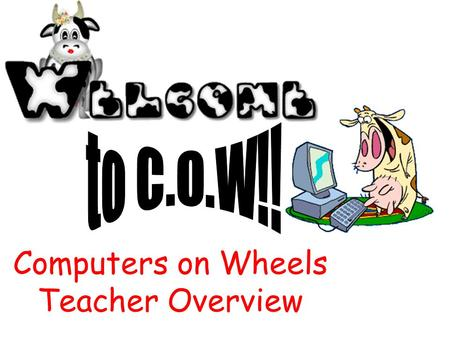 Computers on Wheels Teacher Overview. Be sure to pick up the laptop that has been assigned to you! Each slot in the laptop cabinet is numbered. Each laptop.