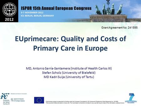 EUprimecare: Quality and Costs of Primary Care in Europe Grant Agreement No. 241595 MD, Antonio Sarría-Santamera (Institute of Health Carlos III) Stefan.